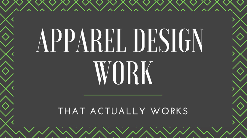 [3 EASY STEPS] Apparel Design Work – That Actually Works!